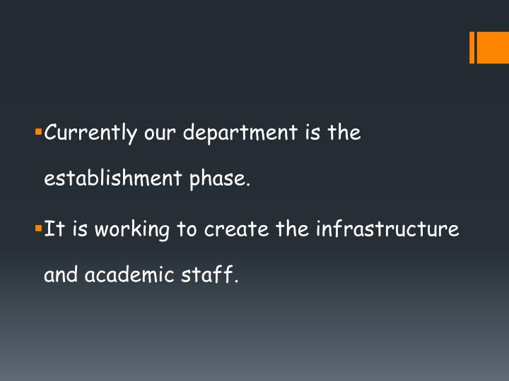 Currently our department is the establishment phase.