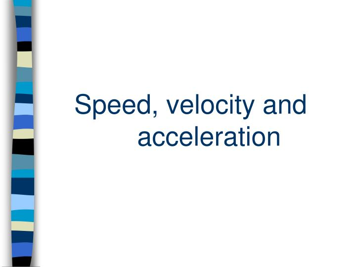 Speed velocity and acceleration