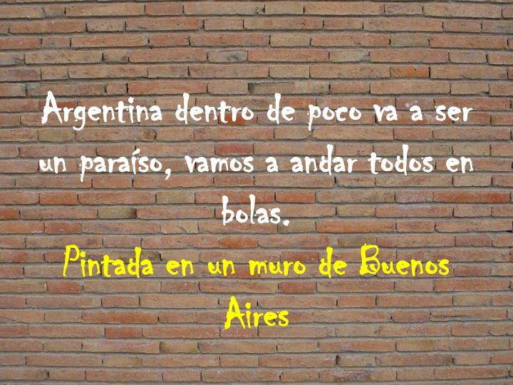 Argentina dentro de poco va a ser un paraso, vamos a andar todos en bolas.