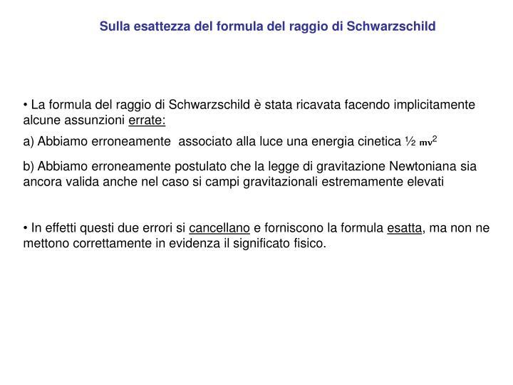 Sulla esattezza del formula del raggio di Schwarzschild