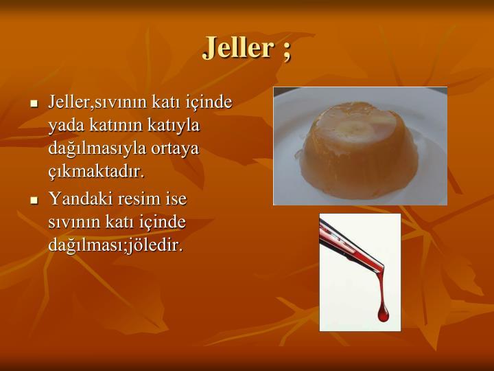 Jeller ;