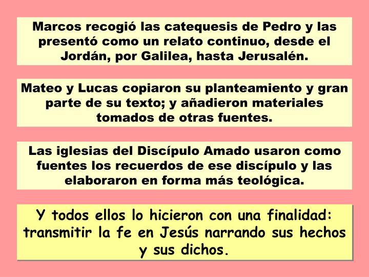 Marcos recogi las catequesis de Pedro y las present como un relato continuo, desde el Jordn, por Galilea, hasta Jerusaln.