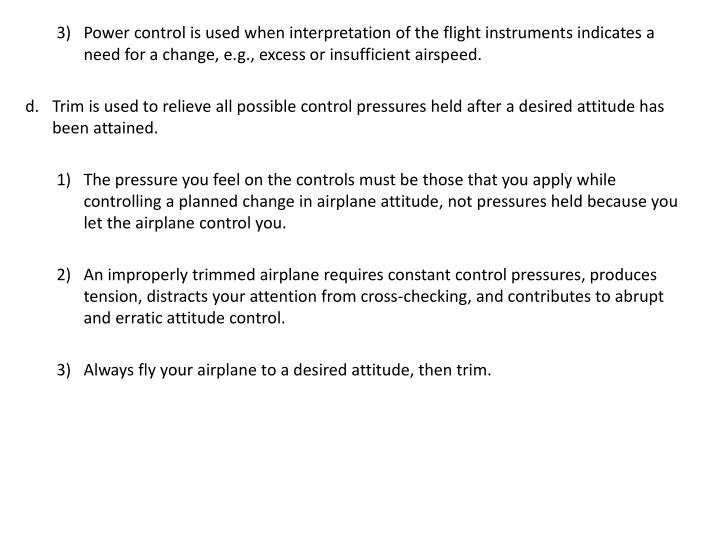 Power control is used when interpretation of the flight instruments indicates a