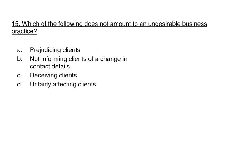 15. Which of the following does not amount to an undesirable business practice?
