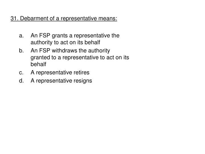 31. Debarment of a representative means: