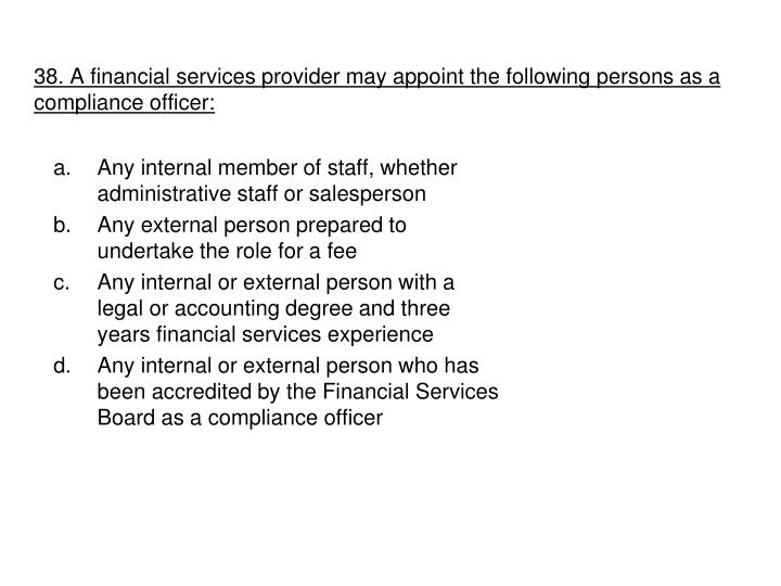38. A financial services provider may appoint the following persons as a compliance officer: