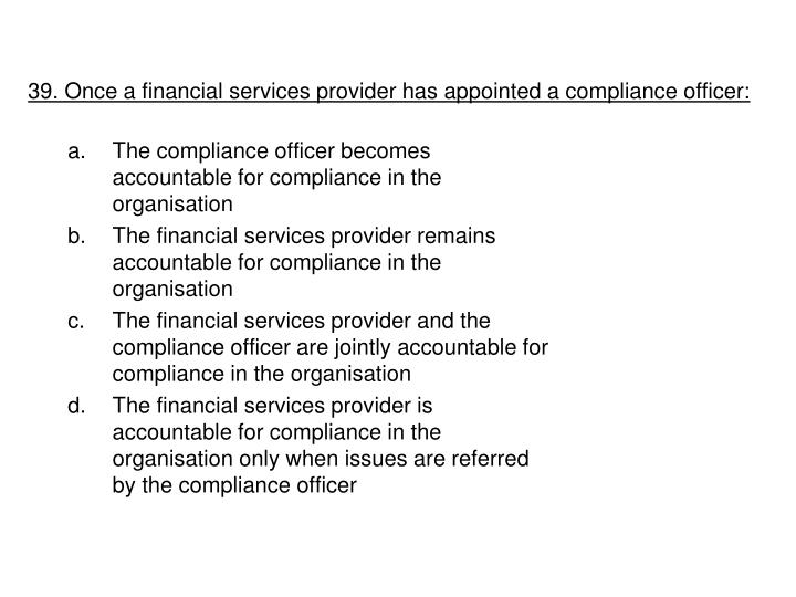 39. Once a financial services provider has appointed a compliance officer: