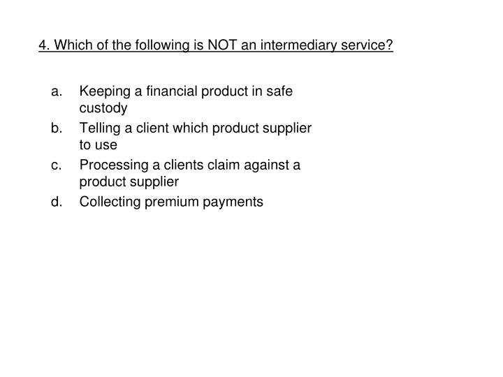 4. Which of the following is NOT an intermediary service?