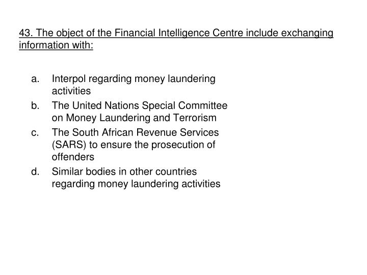 43. The object of the Financial Intelligence Centre include exchanging information with:
