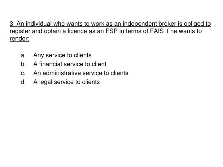 3. An individual who wants to work as an independent broker is obliged to register and obtain a