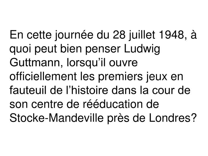 En cette journée du 28 juillet 1948, à quoi peut bien penser Ludwig Guttmann, lorsqu'il ouvre officiellement les premiers jeux en fauteuil de l'histoire dans la cour de son centre de rééducation de Stocke-Mandeville près de Londres?