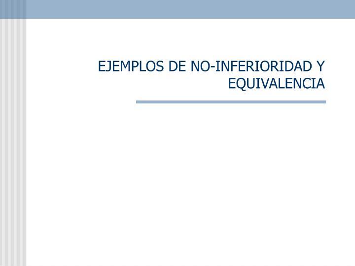 EJEMPLOS DE NO-INFERIORIDAD Y EQUIVALENCIA