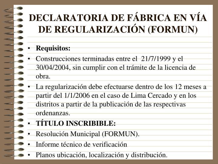 DECLARATORIA DE FÁBRICA EN VÍA DE REGULARIZACIÓN (FORMUN)