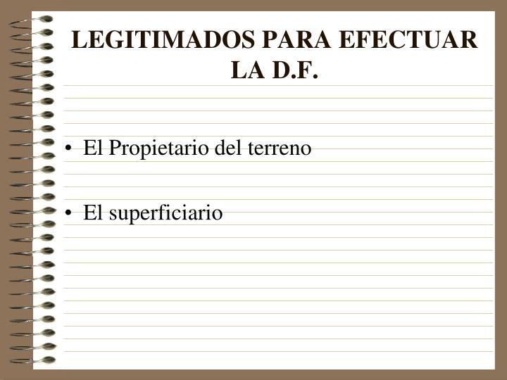 LEGITIMADOS PARA EFECTUAR LA D.F.