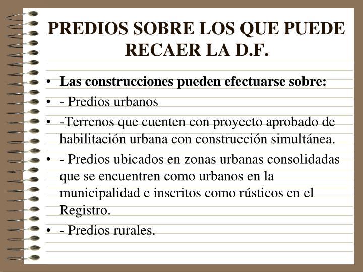 PREDIOS SOBRE LOS QUE PUEDE RECAER LA D.F.