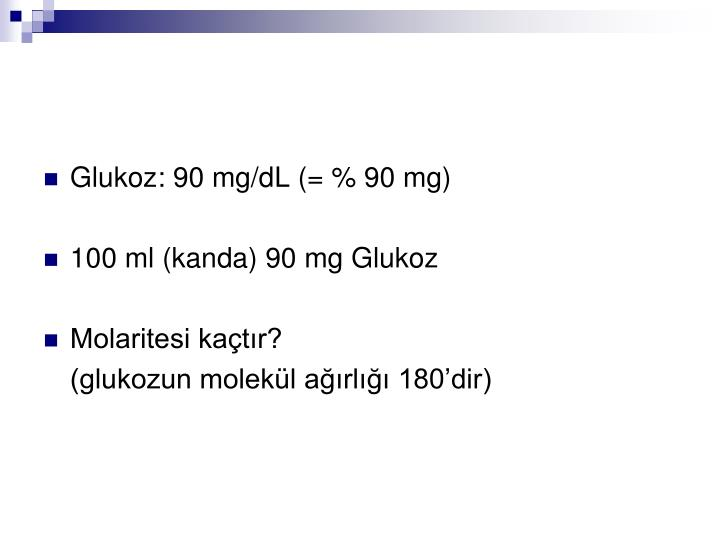 Glukoz: 90 mg/dL (= % 90 mg)