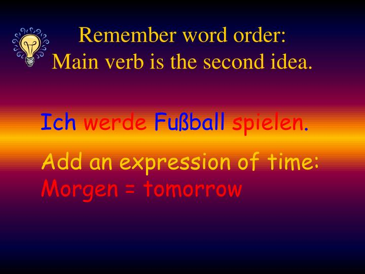 Remember word order: