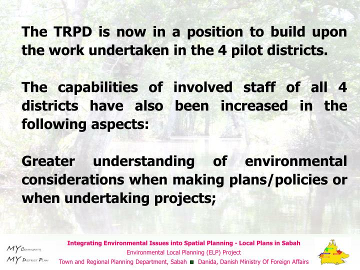 The TRPD is now in a position to build upon the work undertaken in the 4 pilot districts.
