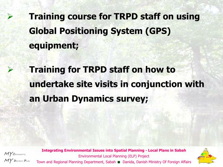 Training course for TRPD staff on using Global Positioning System (GPS) equipment;