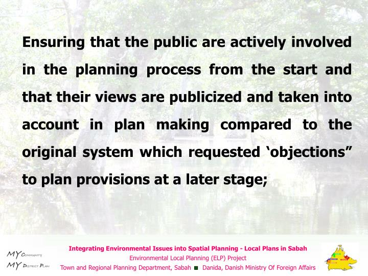"Ensuring that the public are actively involved in the planning process from the start and that their views are publicized and taken into account in plan making compared to the original system which requested 'objections"" to plan provisions at a later stage;"