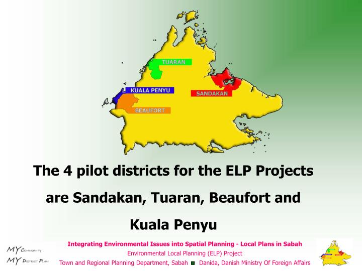 The 4 pilot districts for the ELP Projects are Sandakan, Tuaran, Beaufort and Kuala Penyu