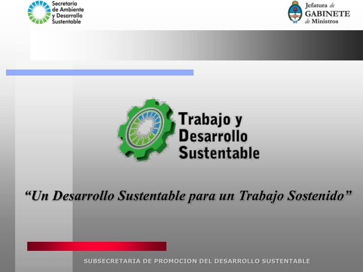 """""""Un Desarrollo Sustentable para un Trabajo Sostenido"""""""
