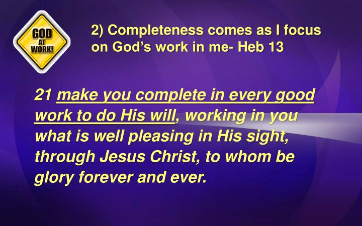 2) Completeness comes as I focus on God's work in me-