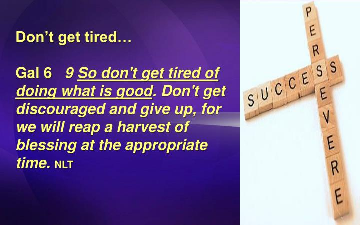 Don't get tired…