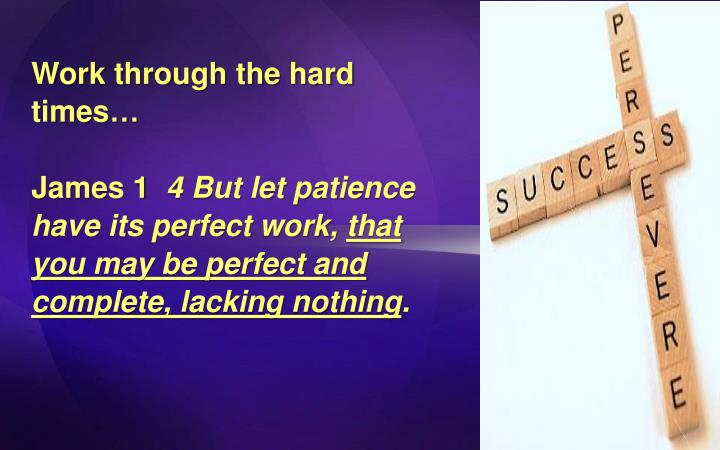 Work through the hard times
