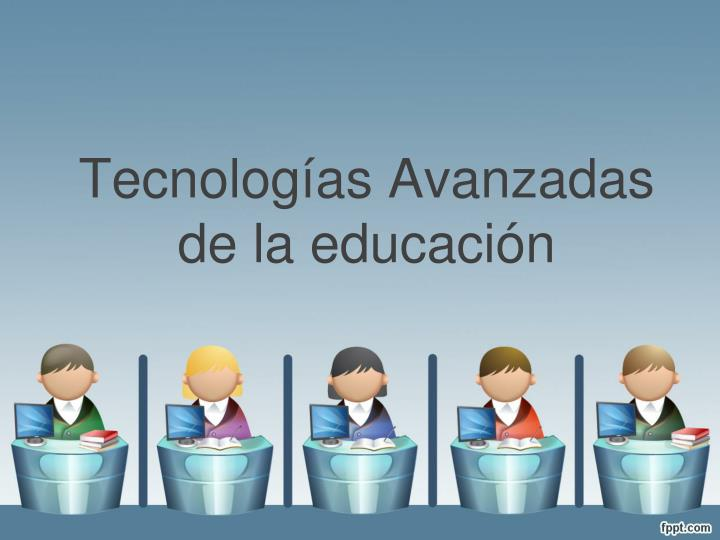 Tecnolog as avanzadas de la educaci n