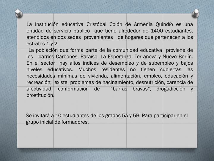 La Institución educativa Cristóbal Colón de Armenia Quindío es una entidad de servicio público  que tiene