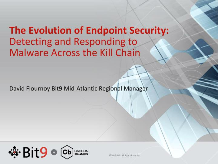The evolution of endpoint security detecting and responding to malware across the kill chain