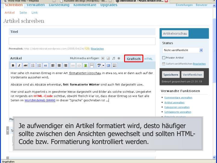 Je aufwendiger ein Artikel formatiert wird, desto häufiger sollte zwischen den Ansichten gewechselt und sollten HTML-Code bzw. Formatierung kontrolliert werden.