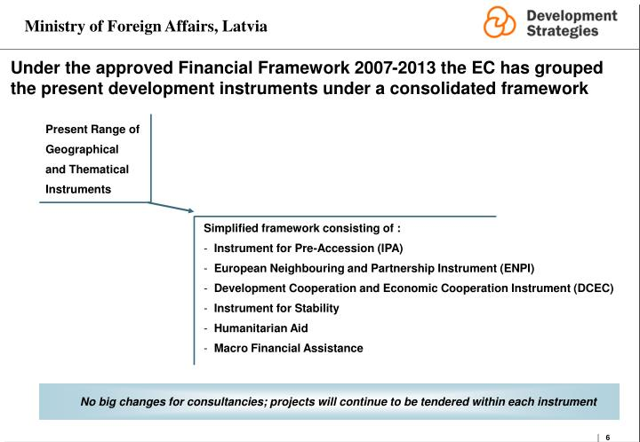 Under the approved Financial Framework 2007-2013 the EC has grouped the present development instruments under a consolidated framework