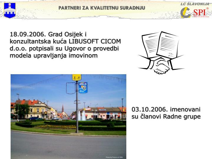 18.09.2006. Grad Osijek i konzultantska kuća LIBUSOFT CICOM d.o.o. potpisali su Ugovor o provedbi modela upravljanja imovinom