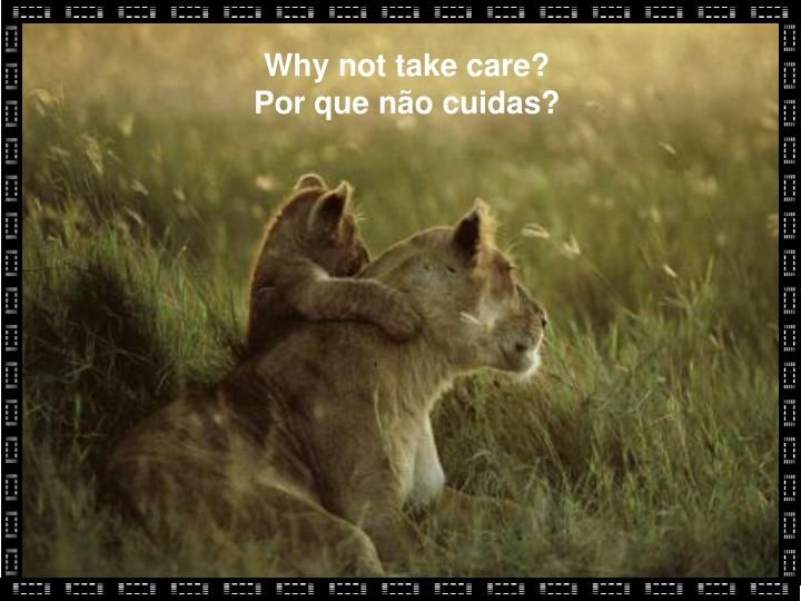 Why not take care?