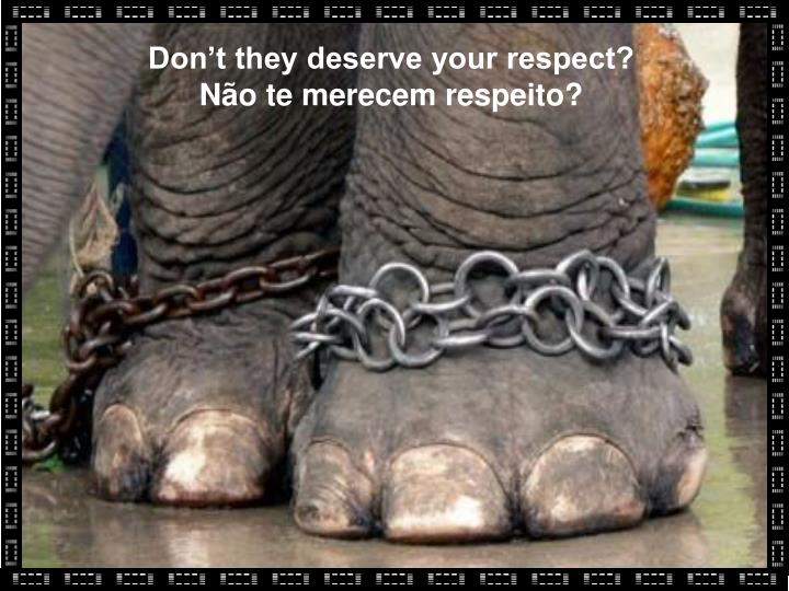 Don't they deserve your respect?