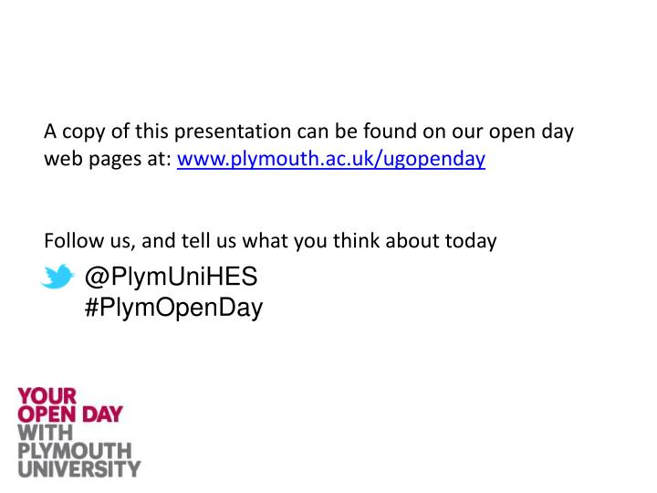 A copy of this presentation can be found on our open day web pages at: