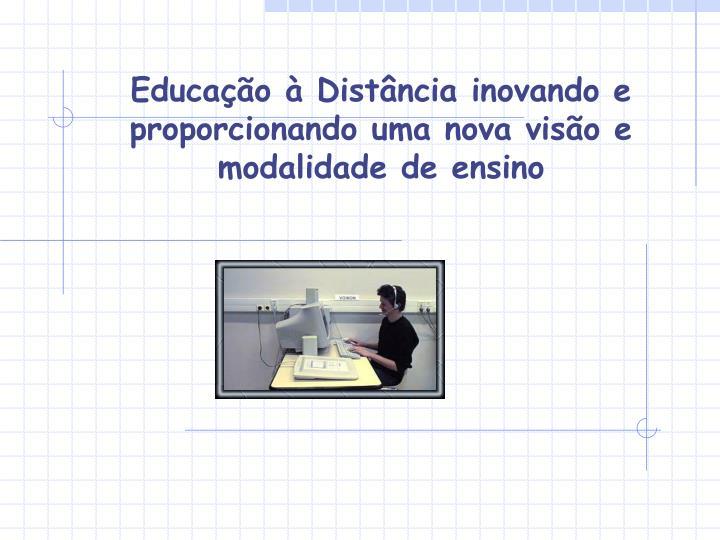 Educação à Distância inovando e   proporcionando uma nova visão e modalidade de ensino