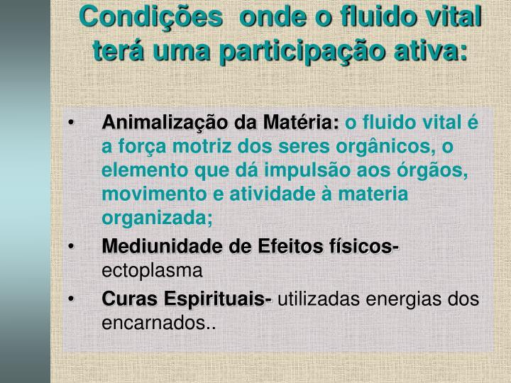 Condições  onde o fluido vital terá uma participação ativa: