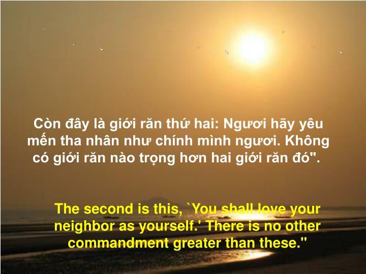 """Còn đây là giới răn thứ hai: Ngươi hãy yêu mến tha nhân như chính mình ngươi. Không có giới răn nào trọng hơn hai giới răn đó""""."""