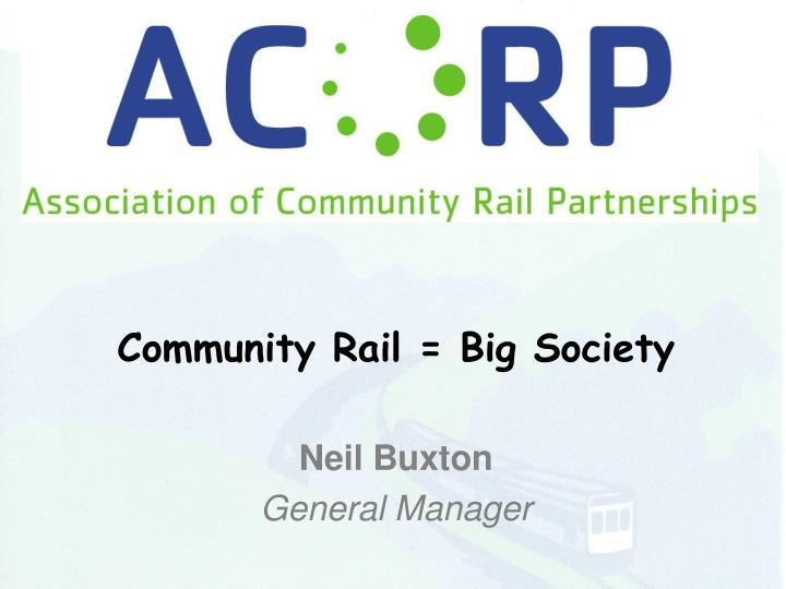 Community rail big society neil buxton general manager