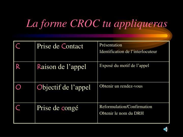 La forme CROC tu appliqueras