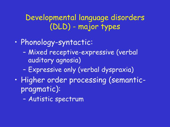 Developmental language disorders  (DLD) - major types