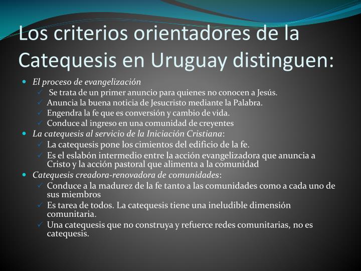 Los criterios orientadores de la Catequesis en Uruguay distinguen:
