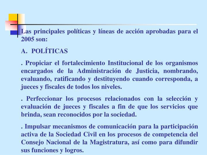 Las principales políticas y líneas de acción aprobadas para el 2005 son: