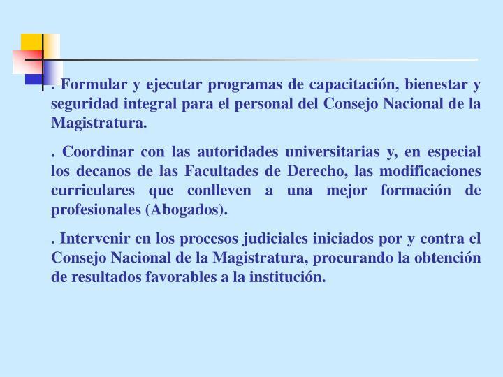 . Formular y ejecutar programas de capacitación, bienestar y seguridad integral para el personal del Consejo Nacional de la Magistratura.