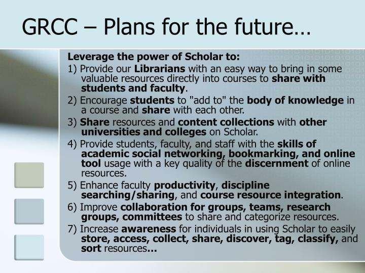 GRCC – Plans for the future…