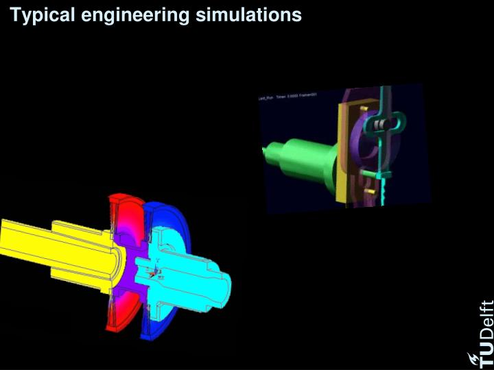 Typical engineering simulations