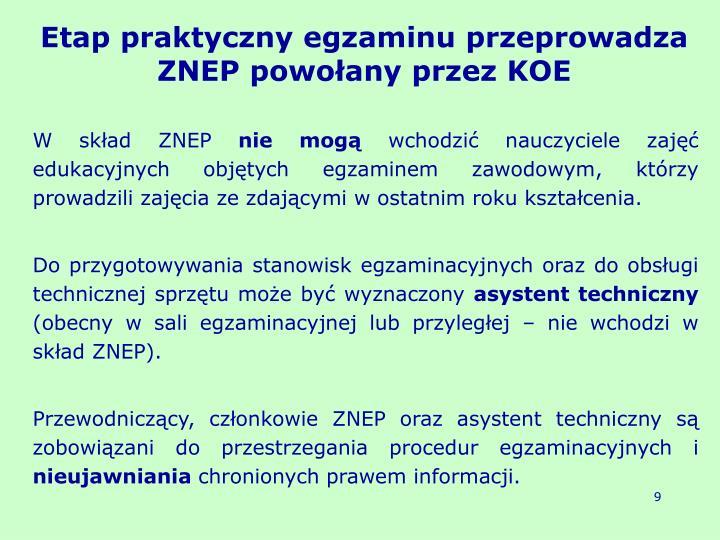 Etap praktyczny egzaminu przeprowadza ZNEP powołany przez KOE
